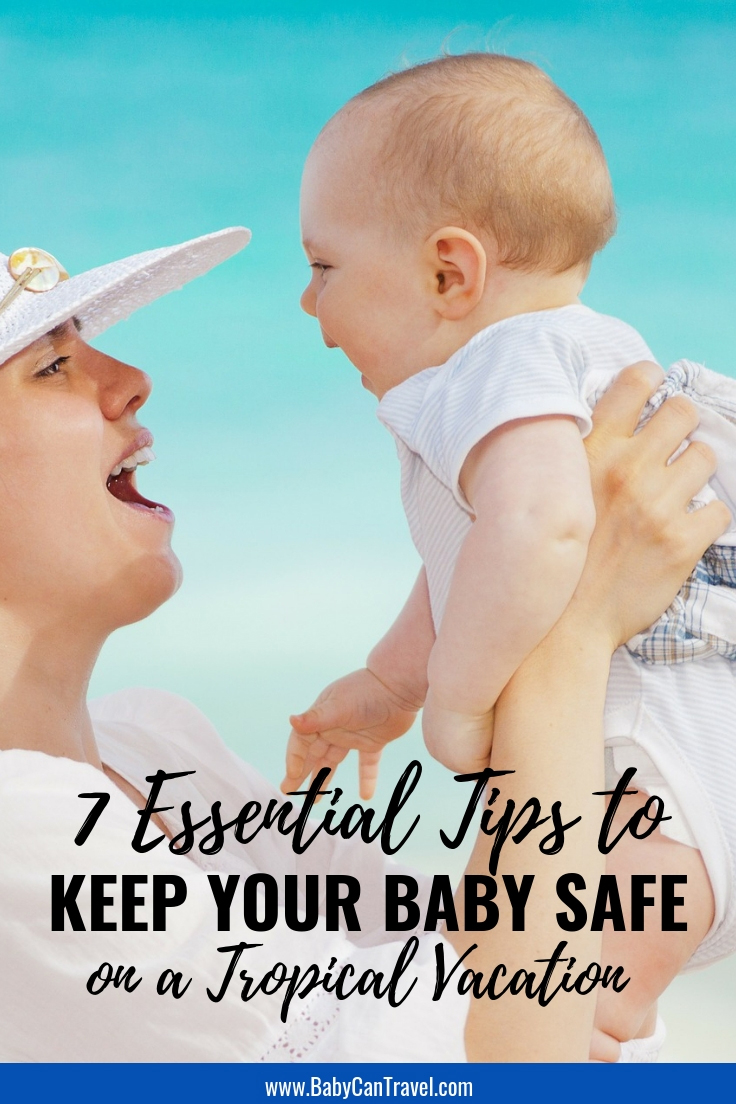 Beach vacation with a baby? Keep your baby safe on a tropical vacation with these 7 essential tips. #travelwithbaby #beachwithbaby #baby #traveltips
