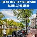 Amsterdam with baby or toddler. Travel tips for visiting Amsterdam with toddlers and babies. || Amsterdam with baby | Travel with Baby or Toddler | Things to do in Amsterdam with Baby | Getting around Amsterdam with toddler or baby ||