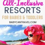 Best all-inclusive resorts with a baby or toddler