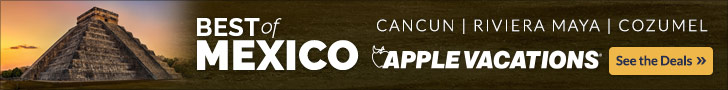 Advertisement for Apple Vacations - Best of Mexico - Cancun - Riviera Maya - Cozumel
