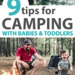 image of father camping with toddler with text overlay of 9 tips for camping with babies and toddlers