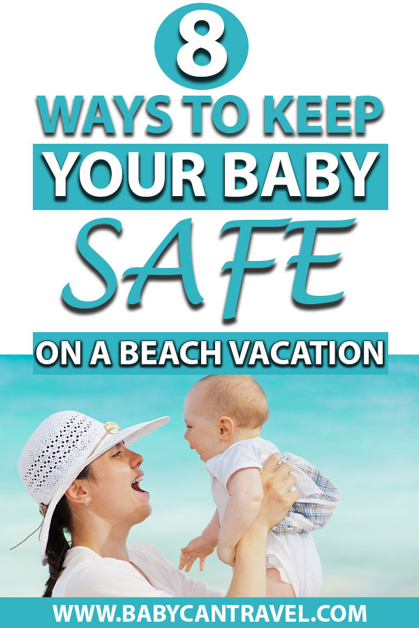 image of mother and baby with text overlay of 8 ways to keep your baby safe on a beach vacation