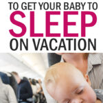 Must Have Baby Travel Items to Get Baby to Sleep on Vacation